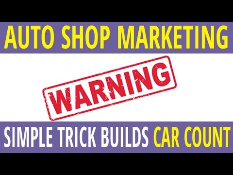 Auto Repair Marketing - Get Car Count TODAY With This Simple Trick