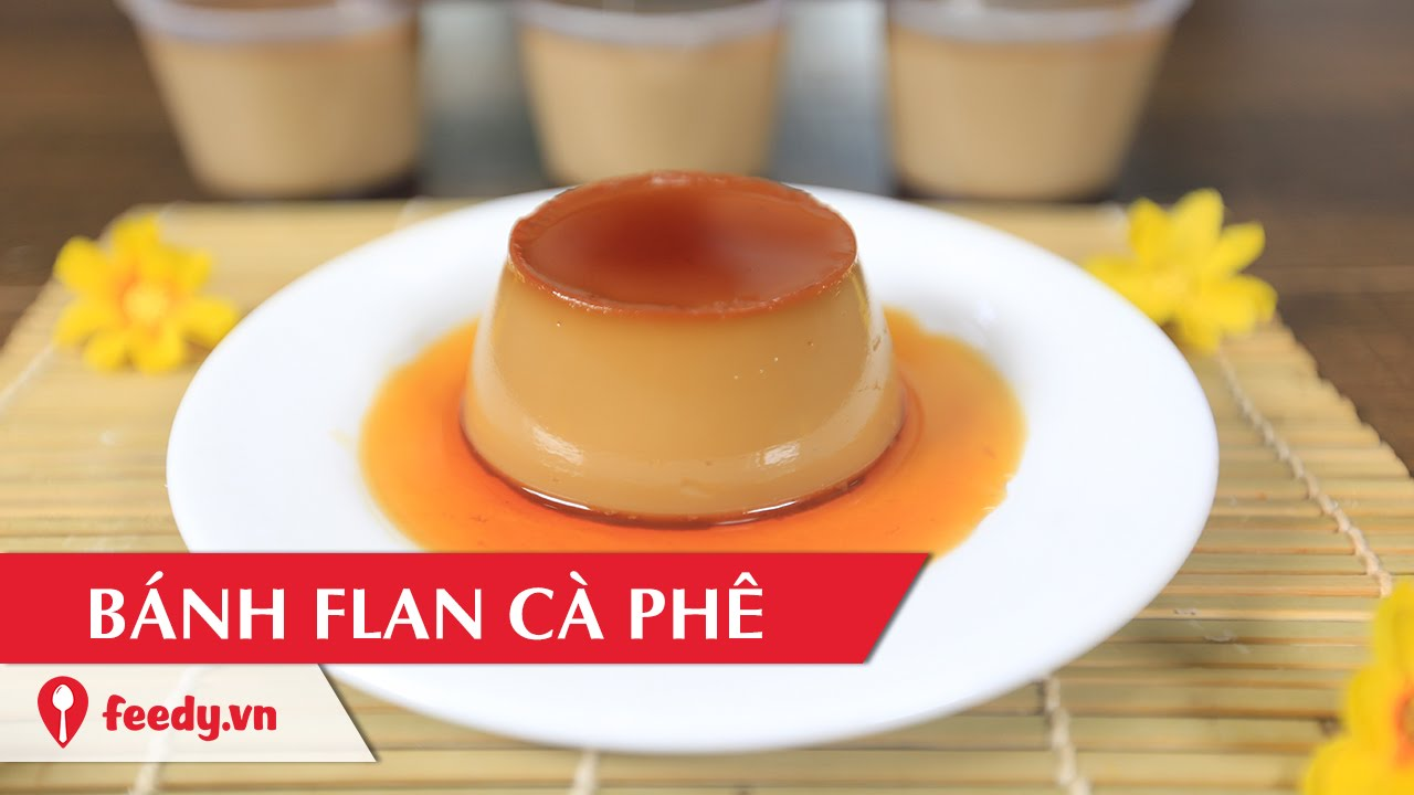 Hướng dẫn cách làm bánh flan cà phê –  Coffee Flan