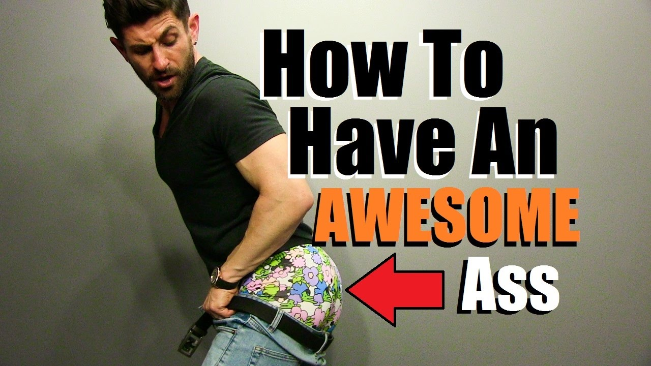 5 tips for a better looking butt! how to make your ass look awesome