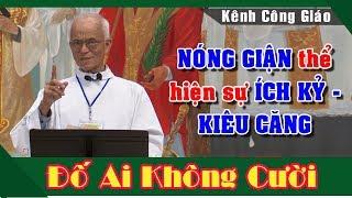 """""""NÓNG GIẬN thể hiện sự ÍCH KỶ -KIÊU CĂNG"""" Bài giảng CƯỜI TÉ GHẾ của Lm Micae Phạm Quang Hồng"""