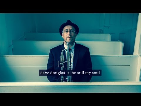 Be Still My Soul - Dave Douglas feat. Aoife O'Donovan