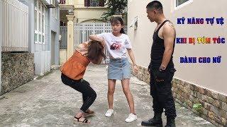Kỹ năng tự vệ cho nữ khi bị túm tóc, giật tóc, đánh ghen, bạo lực học đường