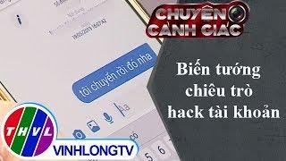 THVL | Chuyện cảnh giác: Biến tướng chiêu trò hack tài khoản
