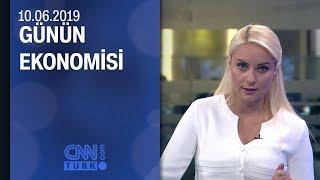 Günün Ekonomisi 10 06 2019 Pazartesi