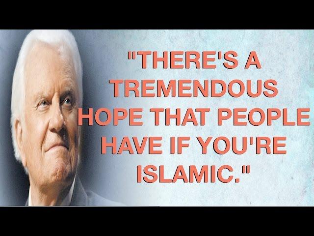 BILLY GRAHAM ENDORSES ISLAM!!