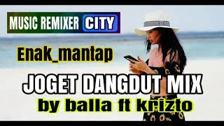 Download lagu LAGU JOGET DANGDUT MIX TERBARU 2019_by BALLA KEBAN ft KRIZTO
