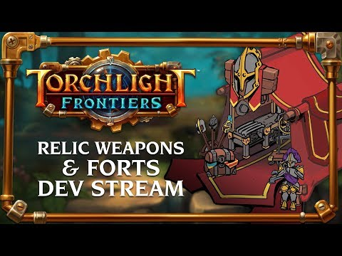 Torchlight Frontiers | Relic Weapons & Forts Dev Stream VoD