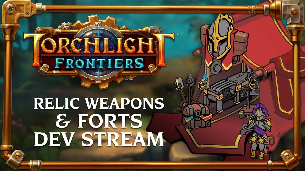 Torchlight Frontiers - Relic Weapons & Forts Dev Stream