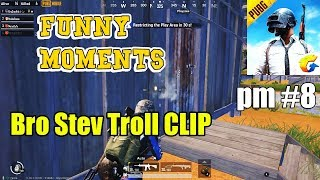 Pubg Mobi Funny Moment // Bro Stev Troll Clip DAY #8