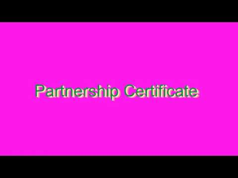 How to Pronounce Partnership Certificate