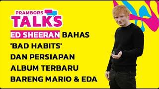 Ed Sheeran Bahas 'Bad Habits' dan Persiapan Album Terbaru Bareng Mario & Eda