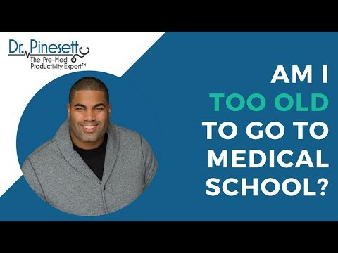 Am I Too Old To Go To Medical School?