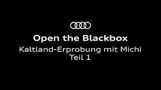 Open The Blackbox: Kaltland-Erprobung (Teil 1)