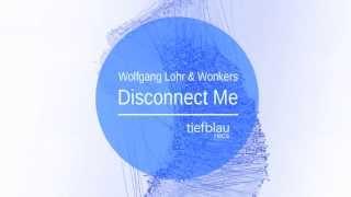 Wolfgang Lohr & Wonkers - Disconnect Me (Original Mix)