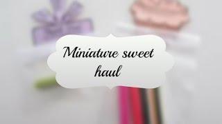 ❤Miniature sweet haul❤