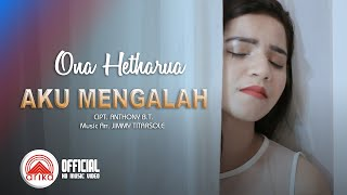 Ona Hetharua - AKU MENGALAH (Official Music Video)