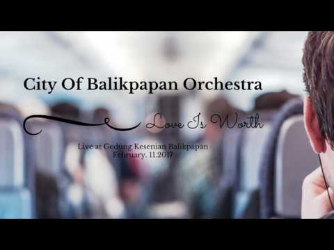Love Is Worth - City Of Balikpapan Orchestra