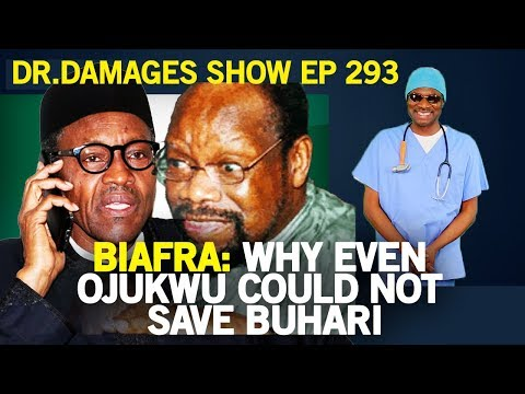 Dr. Damages Show episode 293: Biafra: Why even Ojukwu could not save Buhari