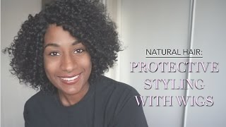 NATURAL HAIR | Protective Styling with Wigs