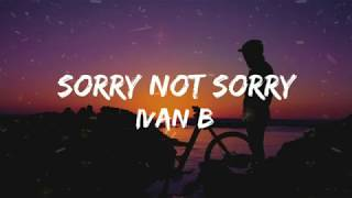 Download Mp3 Ivan B - Sorry Not Sorry  Lyrics