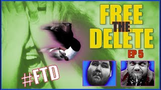 FREE THE DELETE - Episode 5