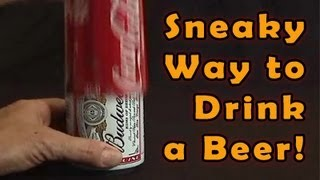 Sneaky Way to Drink a Beer!