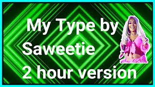My Type BY Saweetie 2 hours
