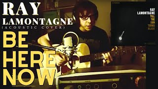 Be Here Now - Ray Lamontagne (Cover)