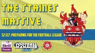 Football Manager 2014 - The Staines Massive: Season 2 Episode 17 - Preparing for the Football League