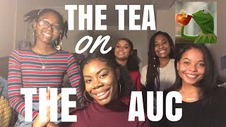 THE TEA ON THE AUC|| CLASSES, PARTIES, RELATIONSHIPS,ETC