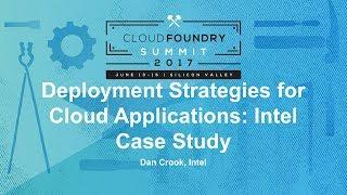 Deployment Strategies for Cloud Applications: Intel Case Study - Dan Crook, Intel