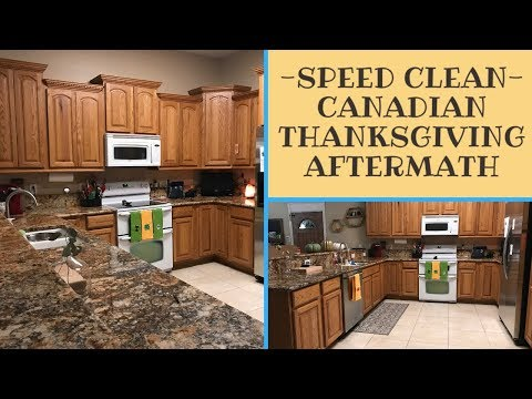 —Clean with me— Speed Cleaning -Canadian Thanksgiving Aftermath