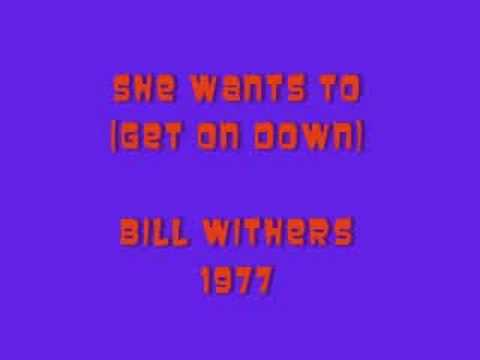 bill-withers-she-wants-to-get-on-down-whoopwhoop718