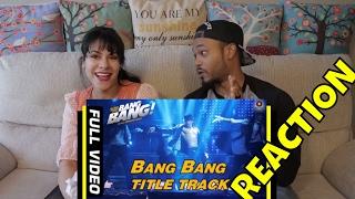 Bang Bang Title Track Full Video (REACTION)