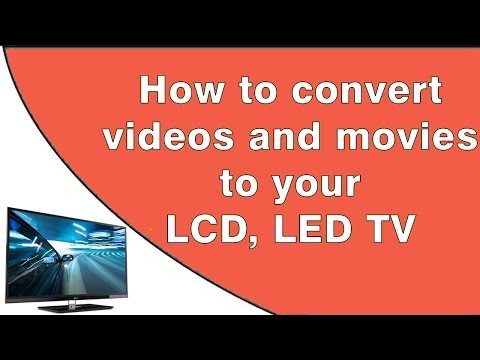 How to convert videos, movies to your LCD, LED TV [2016]