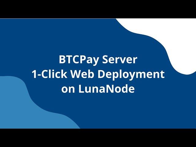 BTCPay Server - 1-Click Web Deployment (LunaNode)