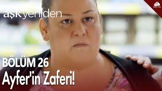 Aşk Yeniden - Ayfer'in zaferi! / 26.Bölüm