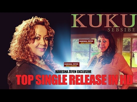 Kuku Sebsebe-New Single - sebebe - New Ethiopian Music 2015