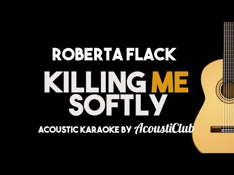 Roberta Flack - Killing Me Softly (Acoustic Guitar Karaoke Backing Track with Lyrics)