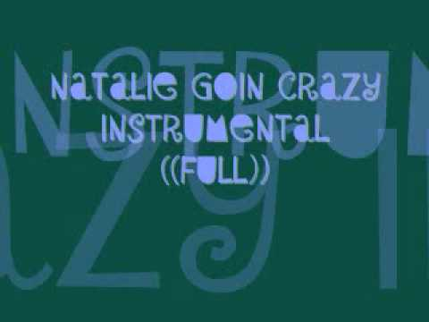 NATALIE GOIN CRAZY INSTRUMENTAL ((FULL))