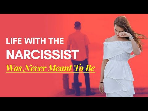 Life With The Narcissist Was Never Meant To Be