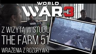 GRAŁEM W WORLD WAR 3 – Z WIZYTĄ W STUDIU THE FARM 51