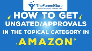 How To Get Ungated/Approvals In The Topical Category In Amazon by thefunnelguru