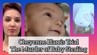 Cheyenne Harris Trial Day 1: The Murder/Neglect of BABY STERLING KOEHN
