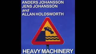 Allan Holdsworth, Anderson Johansson & Jens Johansson - Heavy Machinery { Full Album } (1997)