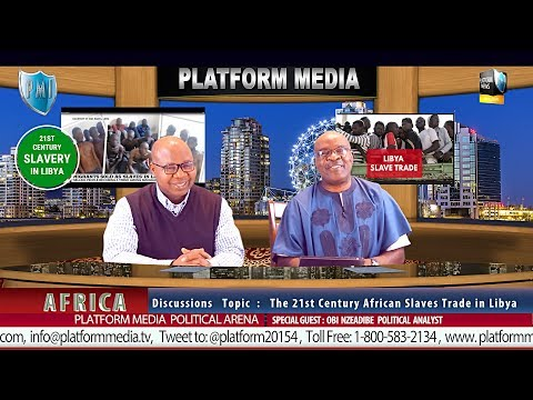 The 21st Century African Slaves Trade in Libya by Platform Media Int. Political Arena