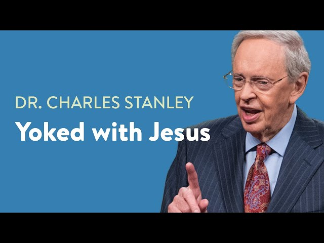 Yoked with Jesus – Dr. Charles Stanley