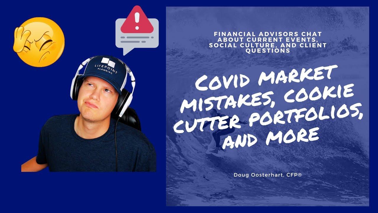 WAYT - Covid Market Mistakes, Cookie-Cutter Portfolios, Can an Advisor's Mindset Hurt a Client?