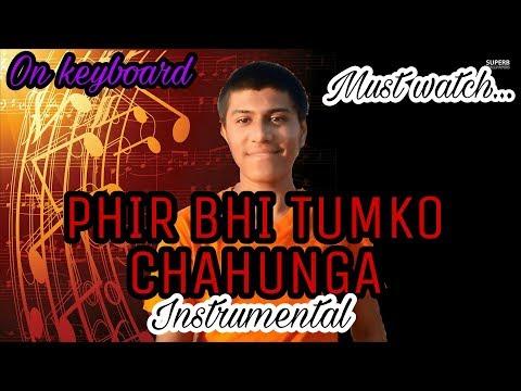 PHIR BHI TUMKO CHAHUNGA ON KEYBOARD    Instrumental    Half Girlfriend    2017