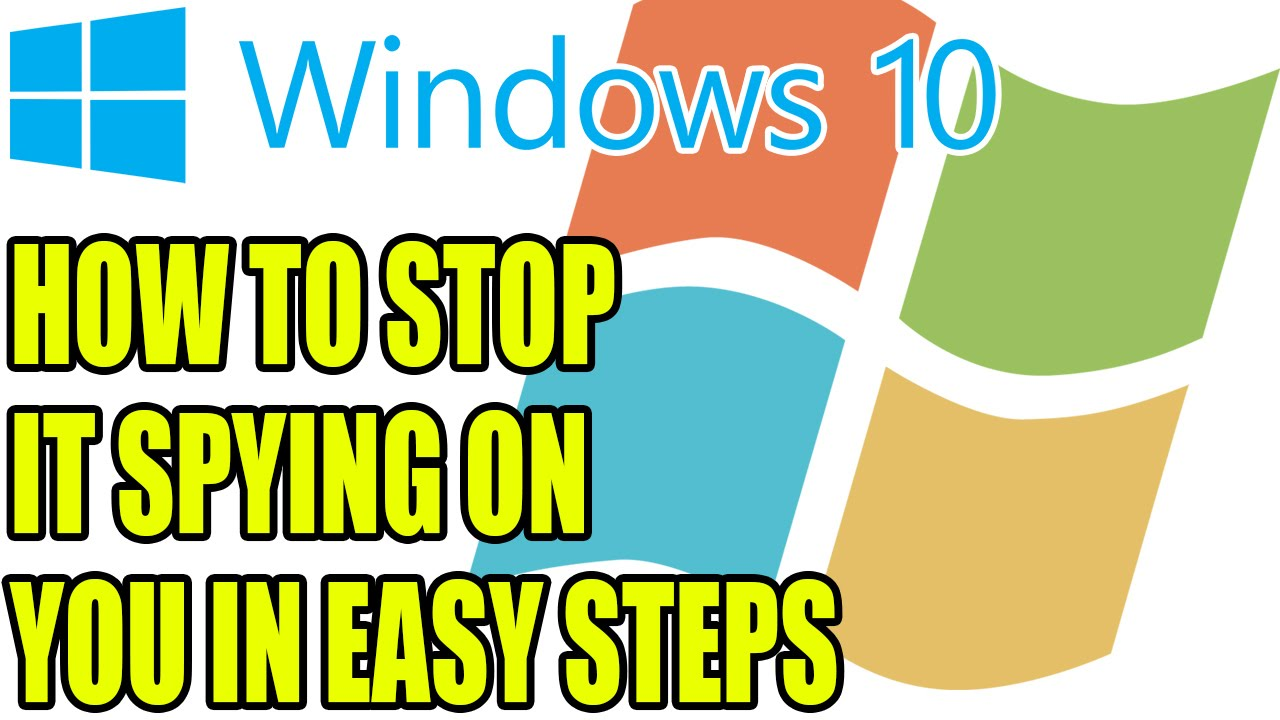 Windows 10 How To Stop It Spying On You & Logging Your Activity   Step By Step Guide